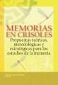 Memorias en crisoles: Propuestas teóricas, metodológicas y estratégicas para los estudios de la memoria